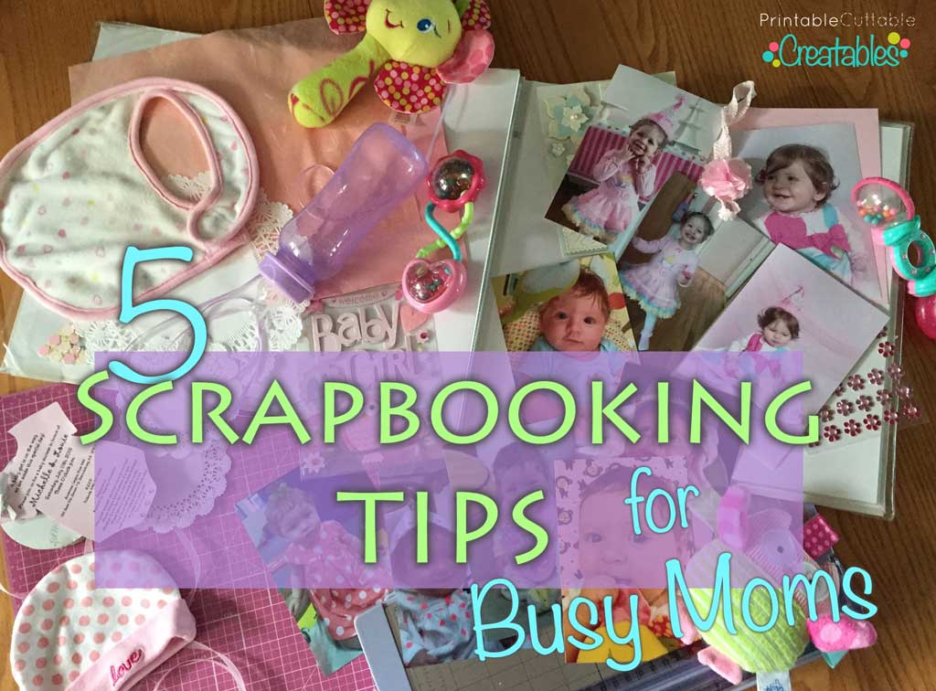 5 Scrapbooking Tips For Busy Moms