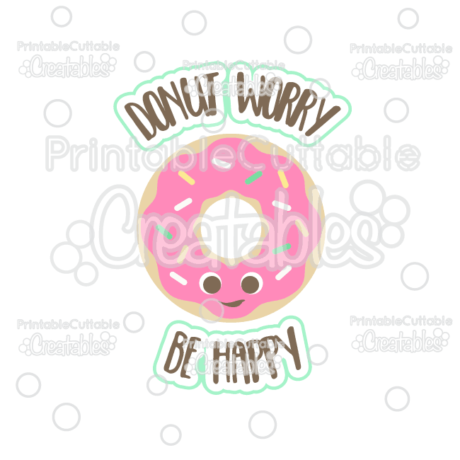 Donut Worry Be Happy Cuttable SVG File & Clipart