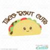 Taco Bout Cute SVG Cut File