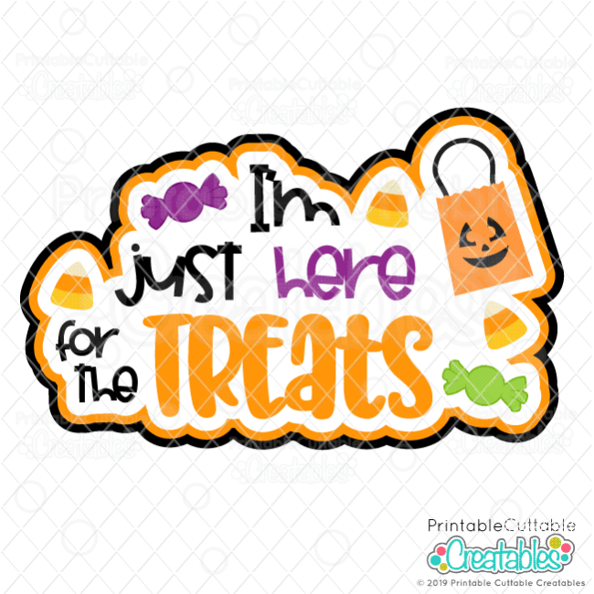 I'm Just Here for the Treats SVG Cut File