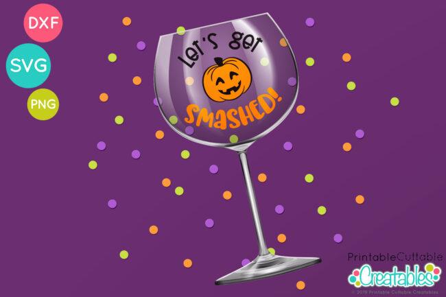 Let's Get Smashed Halloween Cut File