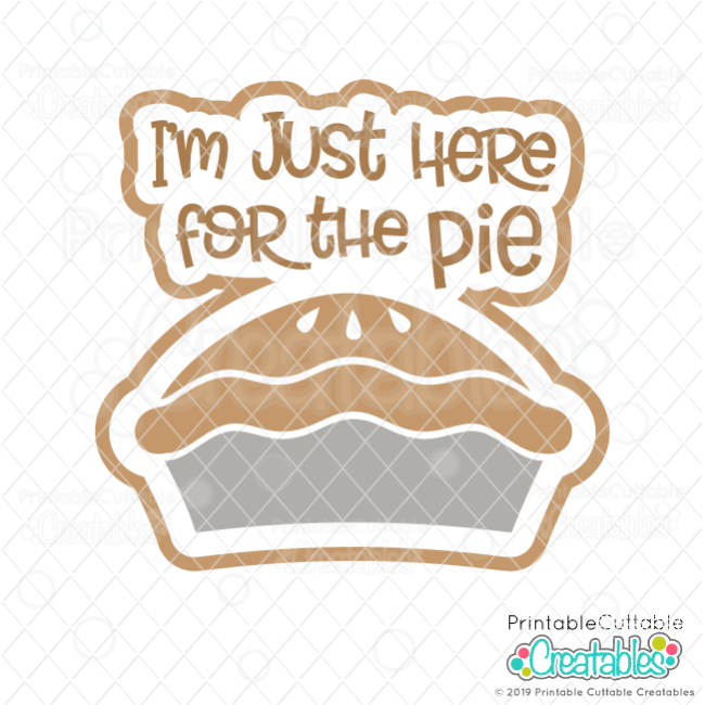 I'm Just Here for the Pie Free Thanksgiving SVG File