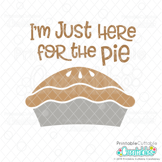 I M Just Here For The Pie Free Svg File Clipart For Cricut Silhouette