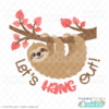 Let's Hang Out Sloth Valentine SVG File