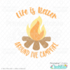 Life is Better Around the Campfire SVG Cut File