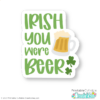 Irish You Were Beer SVG Cut File