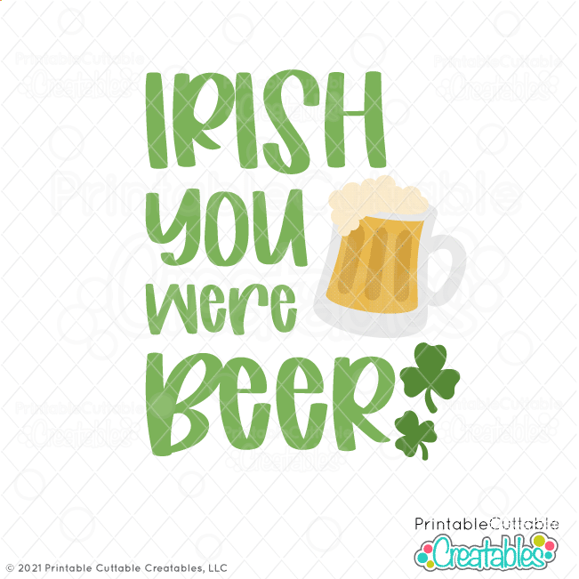 Irish You Were Beer SVG File