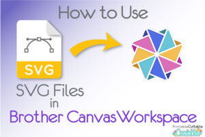 How to Use SVG in Brother Canvas Workspace
