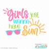 Girls Just Wanna Have Sun SVG File for Cricut & Silhouette